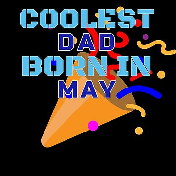 Coolest Dad Born In May Birthday Gifts by grogblossom