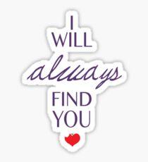 I Will Always Find You Sticker