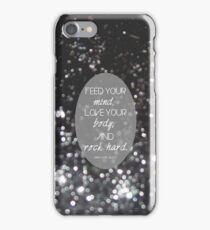 Feed your mind, Love your body, and Rock hard. (Black) iPhone Case/Skin