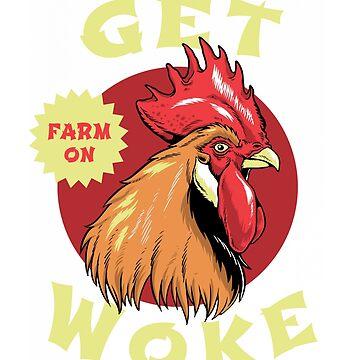Funny Backyard Chicken Farmer Get Woke Farm On by MyLittleMutant