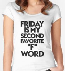 Friday Is My Second Favorite ''F'' Word Funny Women's Fitted Scoop T-Shirt