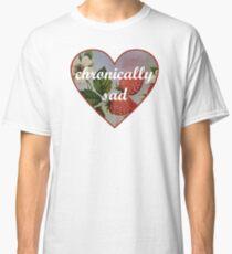 Chronically Sad Classic T-Shirt