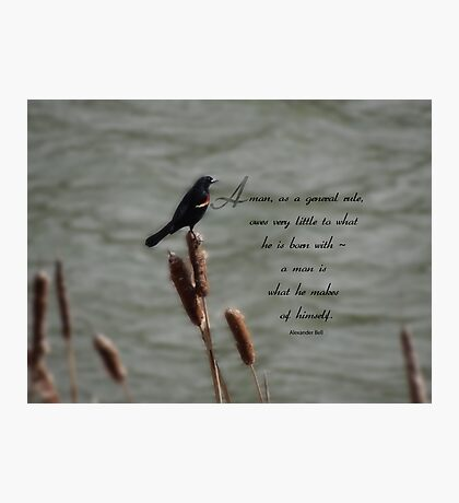 A man is what he makes of himself-inspirational Photographic Print