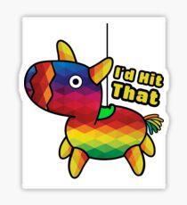 I'd hit that Pinata - Cinco De Mayo Sticker