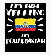 I'm Not Yelling I'm Ecuadorian Flag Ecuador Pride Coworker Humor That's How We Talk Friends Loud Speaking Photographic Print