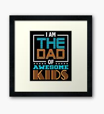 I am the Dad of Awesome kids Fathers Day Gift Daddy Stepdad Framed Print