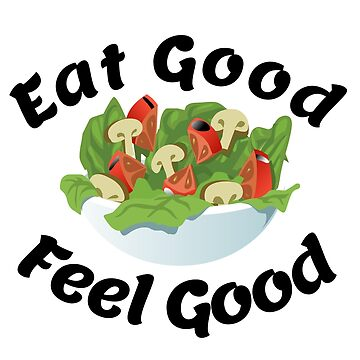 Eat Good Feel Good by Fun-T-Shirts