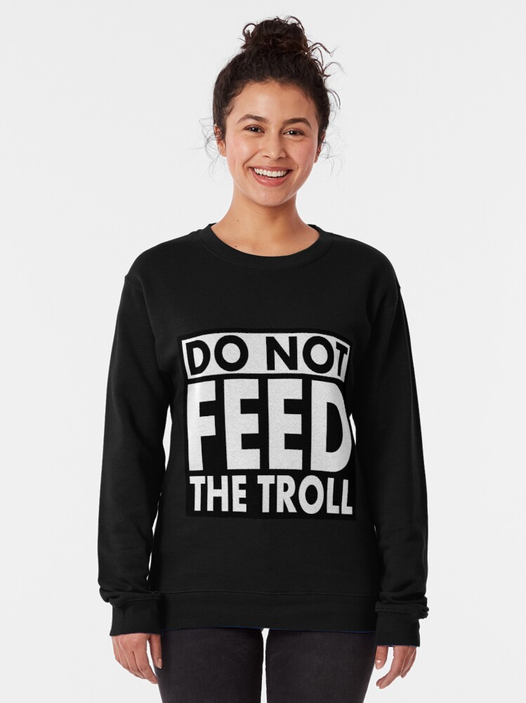 Alternate view of Do Not Feed the TROLL! Pullover Sweatshirt