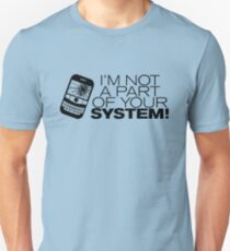 I'm not a part of your system! (Black Version) Unisex T-Shirt