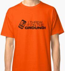 I Threw It on the GROUND! (Black Version) Classic T-Shirt