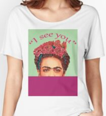 "Frida Kahlo ""I See You""  Women's Relaxed Fit T-Shirt"