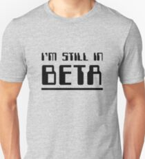 Im Still In Beta Unisex T-Shirt