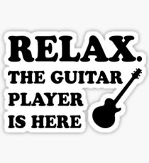Relax The Guitar Player Is Here Sticker
