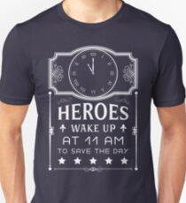 Heroes wake up at 11 AM to save the day Unisex T-Shirt