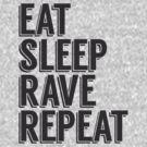 eat sleep rave repeat by teetties
