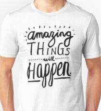 Amazing Things Will Happen Unisex T-Shirt