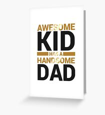 Awesome Kid / Handsome Dad / Gift / Shirt Greeting Card