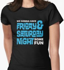 We Gonna Have Friday & Saturday Night Some Fun Women's Fitted T-Shirt