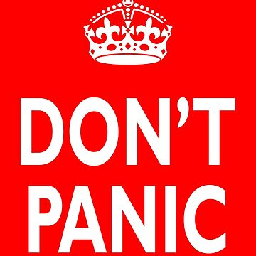 Don't Panic, white on red by TOMSREDBUBBLE