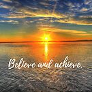 Believe and Achieve. by Kamira Gayle