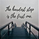 The hardest step is the first one. by Kamira Gayle