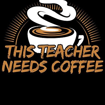 This Teacher Needs Coffee Design by Dees-Tees