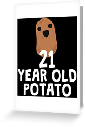 21 Year Old Potato