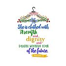 Proverbs 31 She is clothed in strength and dignity. by Ann Drake