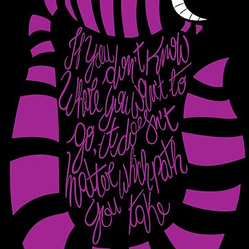 If you dont know the path - Cheshire Cat, Alice in Wonderland by gastaocared