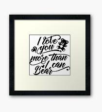 I love you more than bear  Framed Print