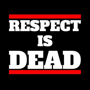 """Respect is Dead"" black by fares-junior"