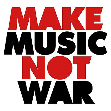 Make Music Not War by typographywords