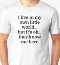 I live in my own little world...but it's ok...they Unisex T-Shirt