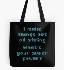 I Make Things Out Of String What's Your Super Powe Tote Bag