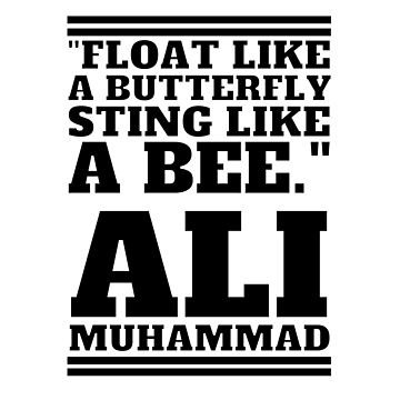 """Float like a butterfly, sting like a bee."" MUHAMMAD ALI white by fares-junior"
