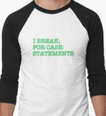 I BREAK; FOR CASE: STATEMENTS Men's Baseball ¾ T-Shirt