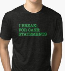 I BREAK; FOR CASE: STATEMENTS Tri-blend T-Shirt
