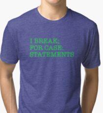 I BREAK; FOR CASE: STATEMENTS Tri-blend T-Shirt