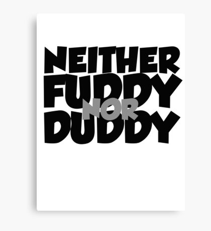 Neither fuddy nor duddy Canvas Print