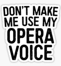 Don't Make Me Use My Opera Voice Sticker