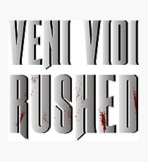 Veni vidi rushed Photographic Print