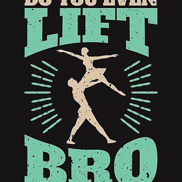 Male Ballet Funny Gifts Do You Even Lift Bro? by jaygo