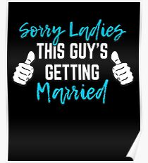Bachelor Party Groom Gift - Sorry Ladies This Guy Is Getting Married Poster