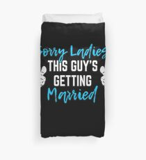 Bachelor Party Groom Gift - Sorry Ladies This Guy Is Getting Married Duvet Cover