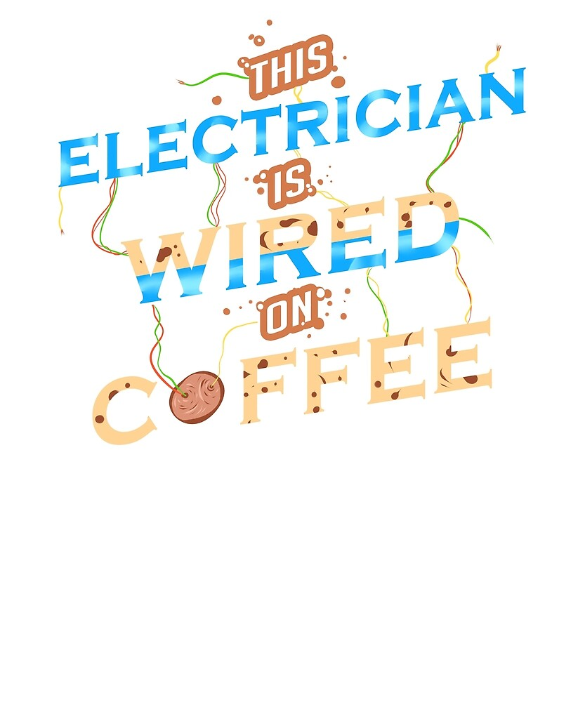This Electrician Is Wired On Coffee Funny T-Shirt\