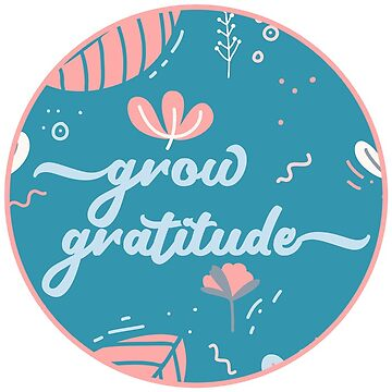 Grow Gratitude Sticker by JakeRhodes