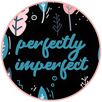 Perfectly Imperfect Sticker  by JakeRhodes