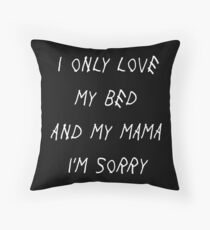 I Only Love My Bed And My Mama I'm Sorry Drake Lyrics God's Plan Throw Pillow