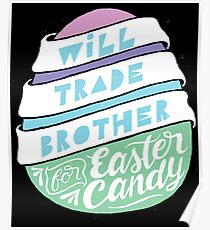 Will Trade Brother For Easter Candy - Funny Holiday Sister  Poster
