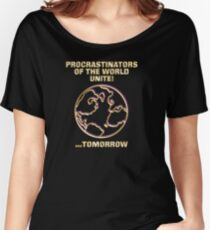 Procrastinators Of TheWorld Unite Tomorrow Women's Relaxed Fit T-Shirt